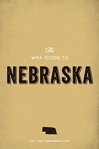 The WPA Guide to Nebraska: The Cornhusker State  by  Work Projects Administration