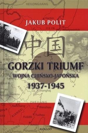 Gorzki triumf. Wojna chińsko-japońska 1937-1945  by  Jakub Polit
