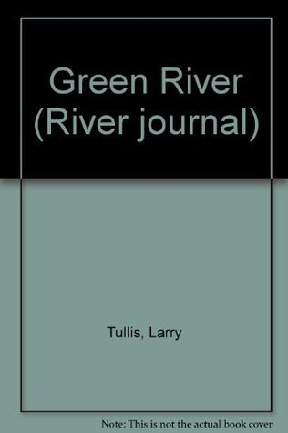 Green River  by  Larry Tullis