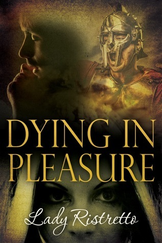 Dying in Pleasure  by  Lady Ristretto