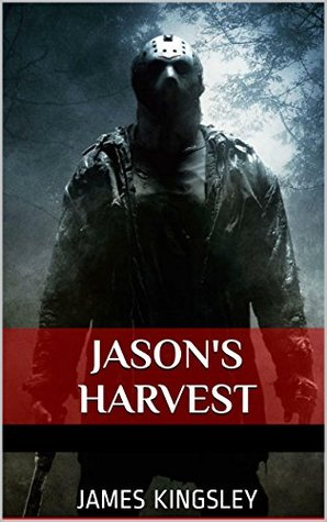 Jasons Harvest: October Murders (Friday the Thirteenth Book Book 1)  by  James Kingsley
