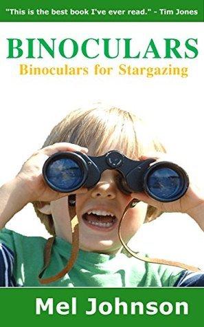 Binoculars: Binoculars for Stargazing Mel Johnson