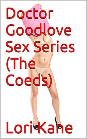 Doctor Goodlove Sex Series  by  Lori Kane