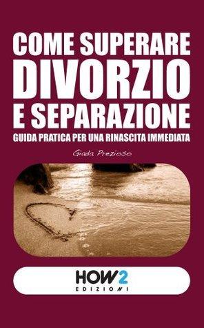 Come superare Divorzio e Separazione: guida pratica per una rinascita immediata. (HOW2 Edizioni Vol. 4)  by  Giada Prezioso
