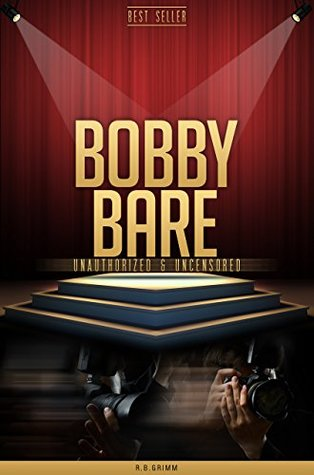 Bobby Bare Unauthorized & Uncensored  by  R.B. Grimm