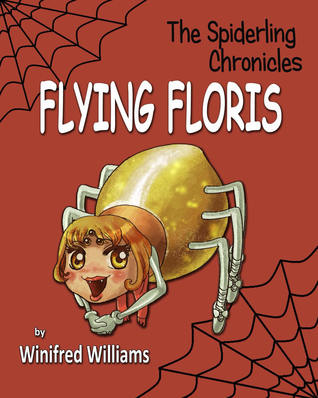 Flying Floris, Spiderling Chronicles Winifred Williams
