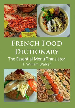 French Food Dictionary: the Essential Menu Translator T William Walker