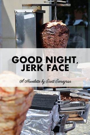 Good Night, Jerk Face Scott Semegran