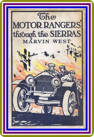 The Motor Rangers Through the Sierras  by  Marvin West by Marvin West