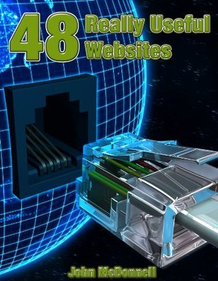 48 Really Useful Web Sites (Really Useful Sites Book 1)  by  John McDonnell