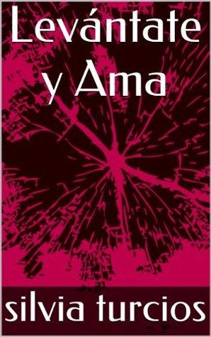 Levántate y Ama  by  silvia turcios