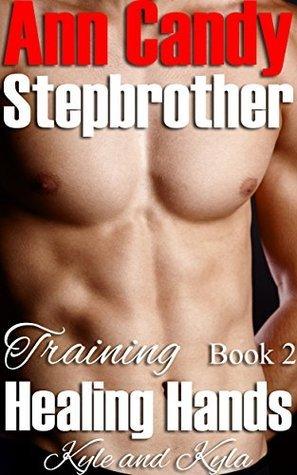 Training Stepbrother: Kyle and Kyla (Healing Stepbrother Book 2)  by  Ann Candy