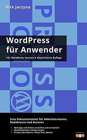 WordPress für Anwender: Eine Dokumentation für Administratoren, Redakteure und Autoren  by  Dirk Jarzyna
