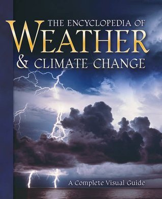 Encyclopedia of Weather and Climate Change: A Complete Visual Guide ENCYCLOPEDIA OF WEATHER AND CLIMATE CHANGE -