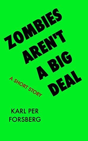 Zombies Arent A Big Deal: A Short Story (X Arent A Big Deal Book 1)  by  Karl Forsberg