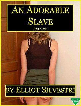 An Adorable Slave (Part One)  by  Elliot Silvestri