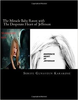 The Miracle Baby Raven and The Desperate Heart of Jefferson  by  Serife Gunaydin Karakose
