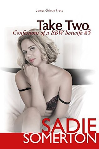 Take Two: Confessions of a BBW Hotwife #3  by  Sadie Somerton