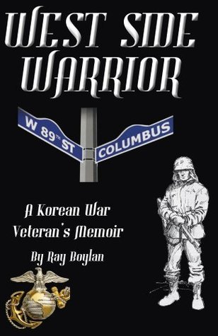 West Side Warrior: A Korean War Veterans Memoir Ray Boylan