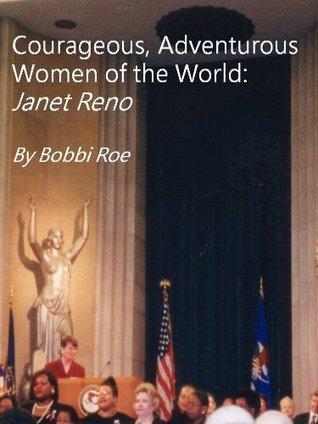 Courageous, Adventurous Women of the World: Janet Reno  by  Roe Bobbi