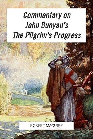 Commentary on John Bunyans The Pilgrims Progress  by  Robert Maguire