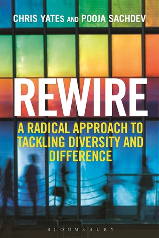 Rewire: A Radical Approach to Tackling Diversity and Difference Chris Yates