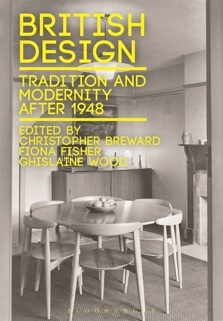 British Design: Tradition and Modernity after 1948  by  Fiona Fisher