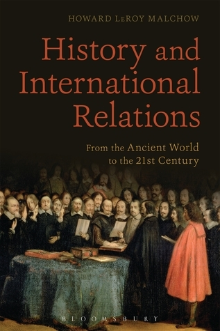 History and International Relations: From the Ancient World to the 21st Century  by  Howard LeRoy Malchow