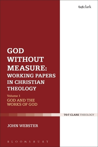 God Without Measure: Essays in Christian Doctrine John B. Webster