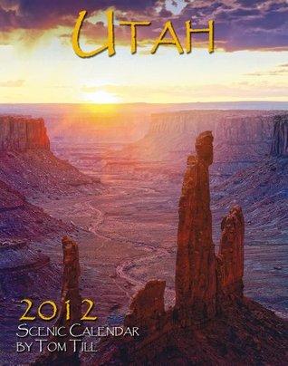 Utah 2012 Deluxe Wall Calendar  by  Tom Till
