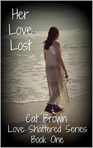 Her Love Lost (Love Shattered Series Book 1)  by  Cat Brown