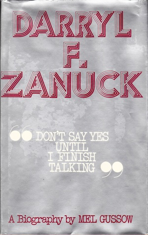 Darryl F. Zanuck: Dont Say Yes Until I Finish Talking  by  Mel Gussow