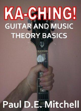 Ka-Ching Guitar and Music Theory Basics  by  Paul D. E.  Mitchell