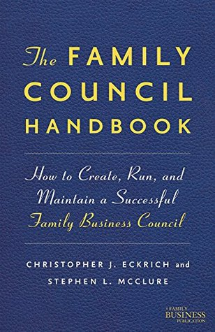 The Family Council Handbook: How to Create, Run, and Maintain a Successful Family Business Council Christopher J. Eckrich