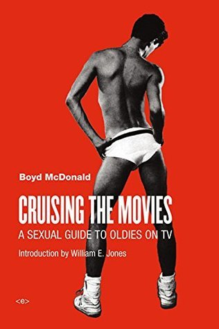 Cruising the Movies: A Sexual Guide to Oldies on TV Boyd McDonald