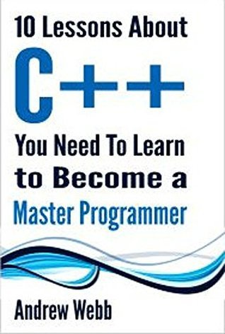 10 Lessons About C++ You Need To Learn To Become A Master Programmer Andrew Webb