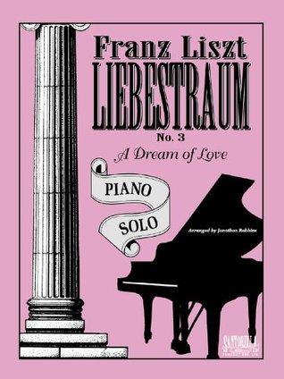 Liebestraum * Liszt, Franz * Signature Series Original Jonathon Robbins