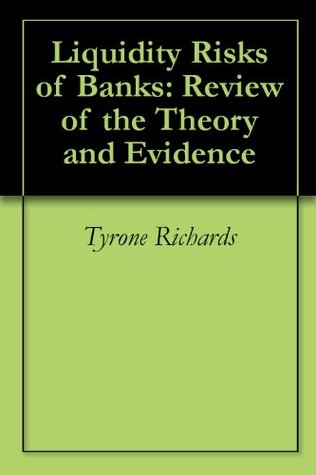 Liquidity Risks of Banks: Review of the Theory and Evidence Tyrone Richards