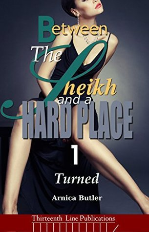 Between The Sheikh And A Hard Place 1: Turned Arnica Butler