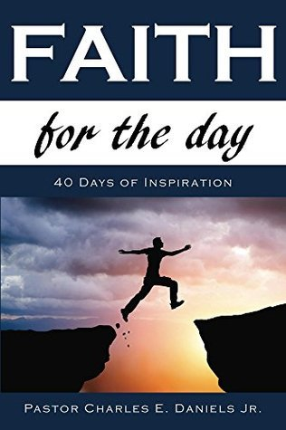 Faith For The Day: 40 Days of Inspiration Charles Daniels