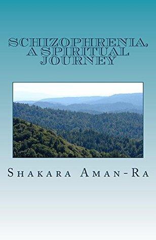 Schizophrenia, A Spiritual Journey Shakara Aman-Ra