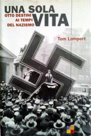Una sola vita - Otto destini ai tempi del nazismo  by  Tom Lampert