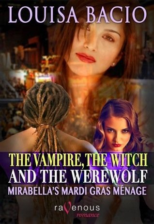 The Vampire, The Witch and The Werewolf: Mirabellas Mardi Gras Ménage Louisa Bacio
