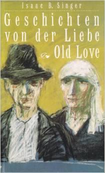 Old Love: Geschichten von der Liebe Isaac Bashevis Singer