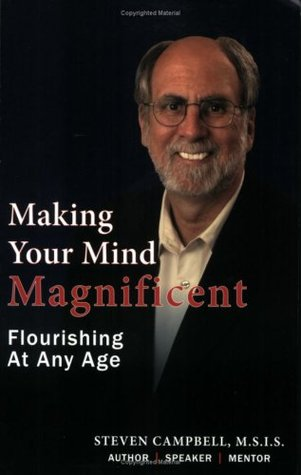 Making Your Mind Magnificent - Flourishing At Any Age  by  Steven Campbell