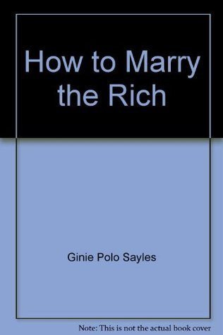 How to Marry the Rich Ginie Polo Sayles