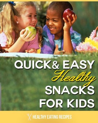 Healthy Snacks For Kids: Quick & Easy Recipes For Those On A Tight Budget! Sandra Baker
