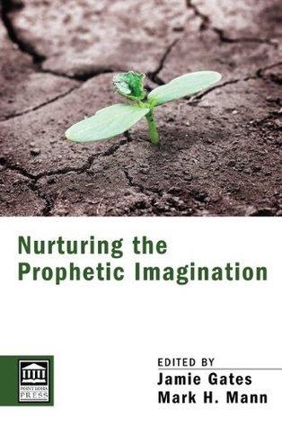 Nurturing the Prophetic Imagination Jamie Gates