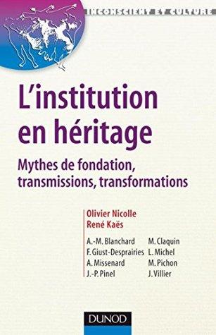 Institution En Hritage (L): Mythes de Fondation, Transmissions, Transformations Olivier Nicolle