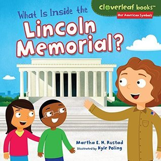 What Is Inside the Lincoln Memorial? (Cloverleaf Books TM - Our American Symbols)  by  Martha E.H. Rustad